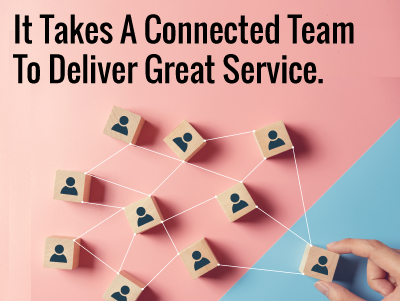 It Takes A Connected Team To Deliver Great Service